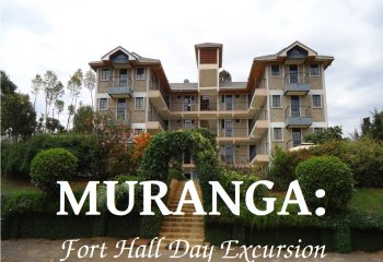 Fort Hall Day Excursion - Muranga - Beads Safaris Collection